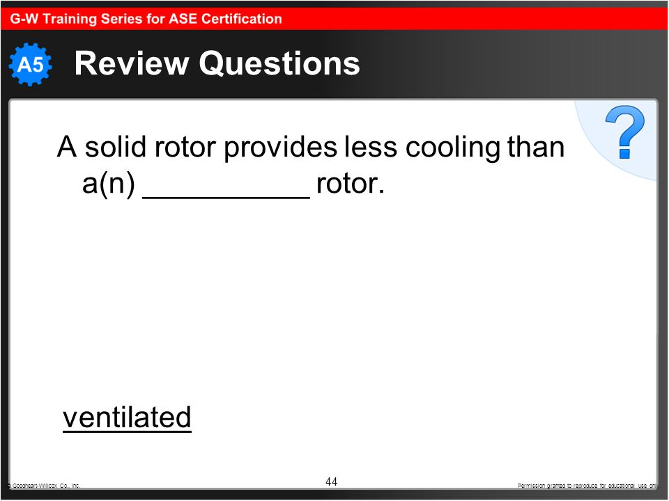 Review Questions A solid rotor provides less cooling than a(n) __________ rotor. ventilated.