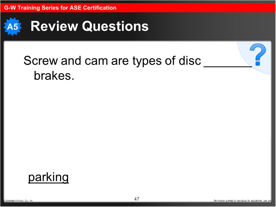 Review Questions Screw and cam are types of disc _______ brakes.