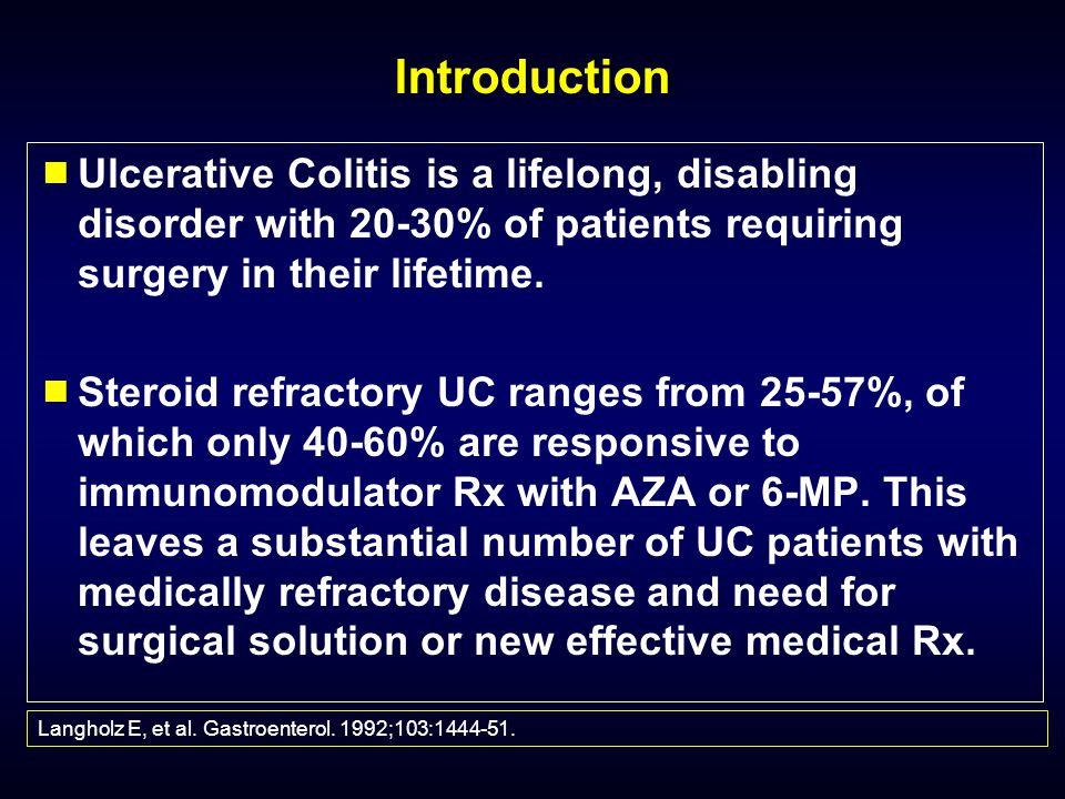 Introduction Ulcerative Colitis is a lifelong, disabling disorder with 20-30% of patients requiring surgery in their lifetime.