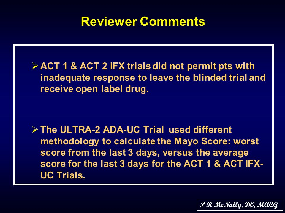 Reviewer Comments ACT 1 & ACT 2 IFX trials did not permit pts with inadequate response to leave the blinded trial and receive open label drug.