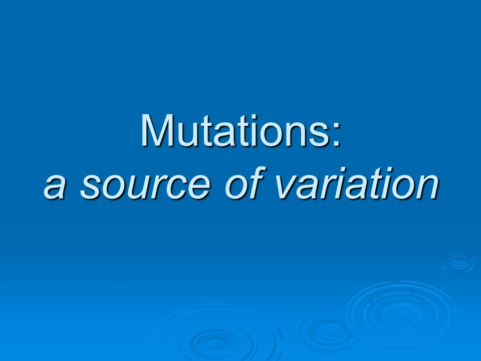 Mutations: a source of variation