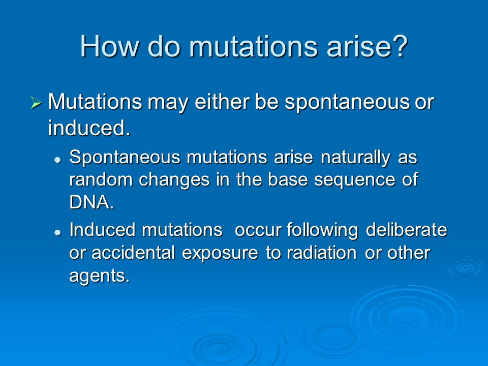 How do mutations arise Mutations may either be spontaneous or induced.