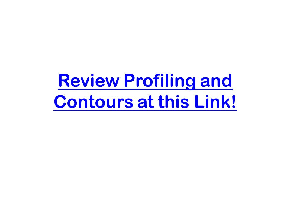 Review Profiling and Contours at this Link!