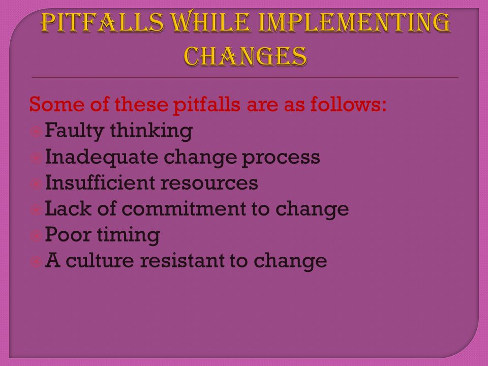 PITFALLS WHILE IMPLEMENTING CHANGES