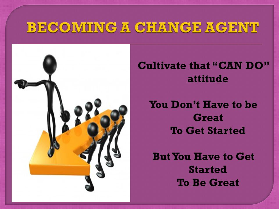 BECOMING A CHANGE AGENT