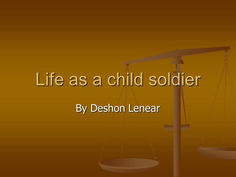 Life as a child soldier By Deshon Lenear