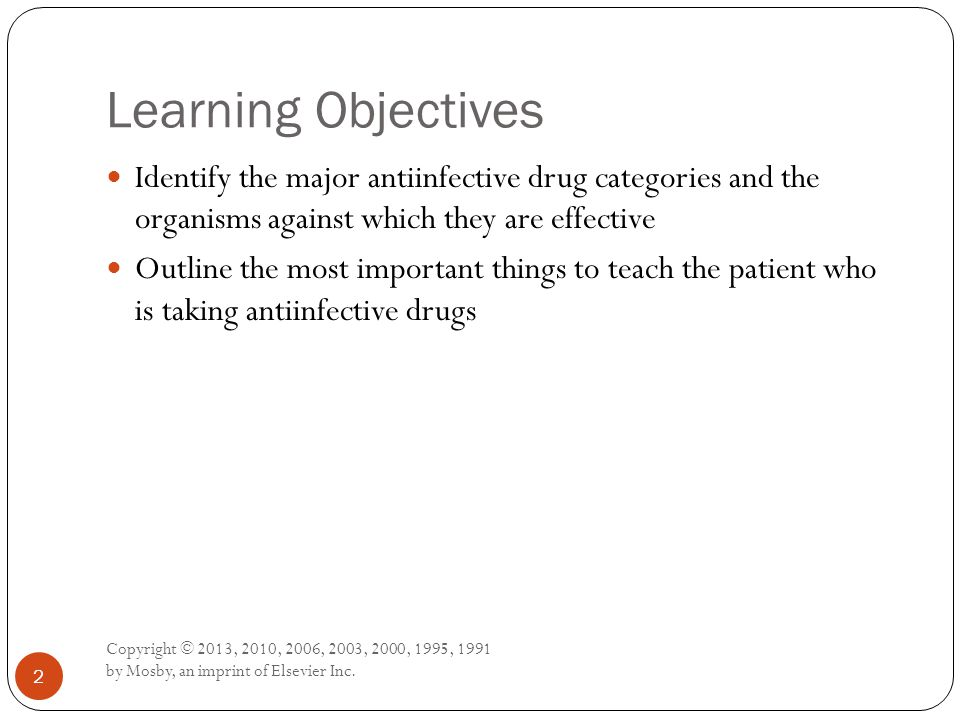 Learning Objectives Identify the major antiinfective drug categories and the organisms against which they are effective.
