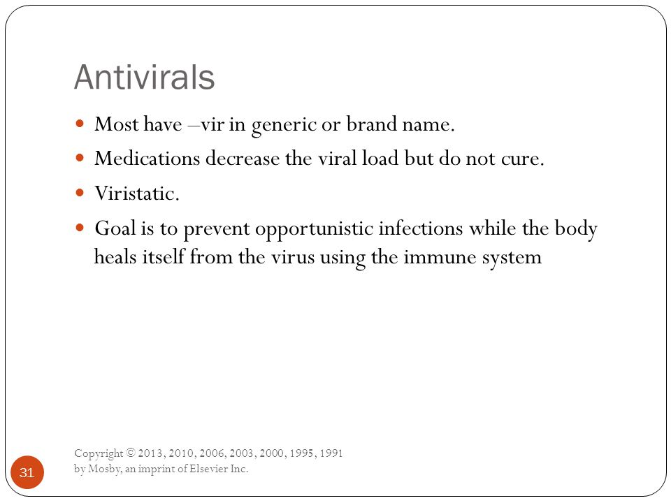 Antivirals Most have –vir in generic or brand name.