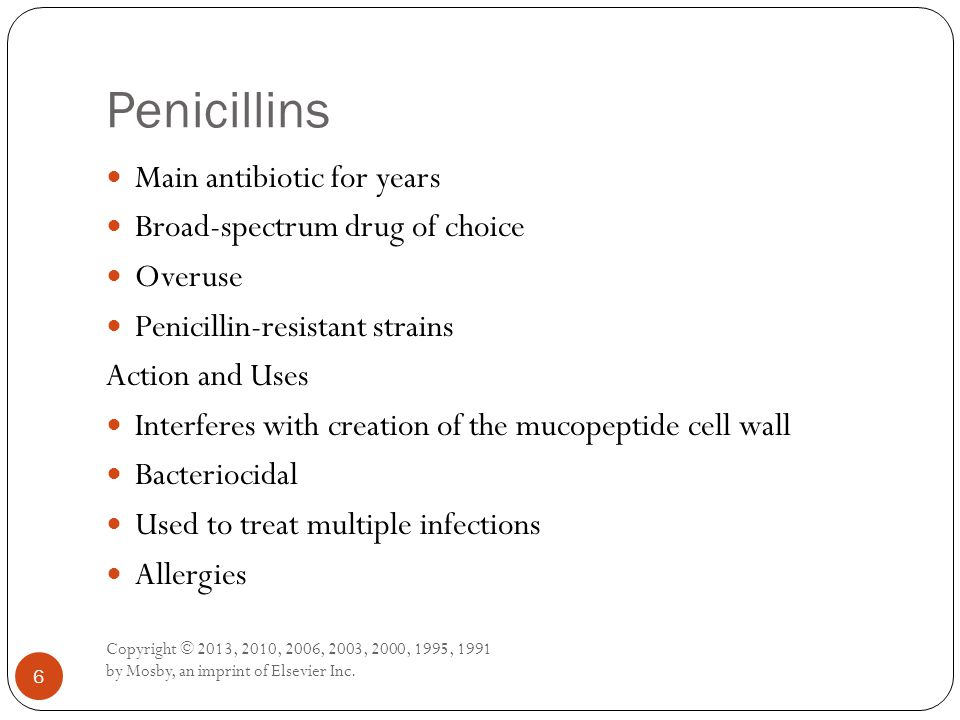 Penicillins Main antibiotic for years Broad-spectrum drug of choice