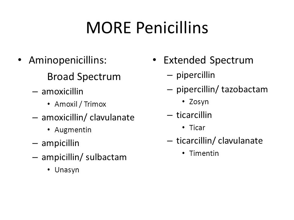 MORE Penicillins Aminopenicillins: Broad Spectrum Extended Spectrum