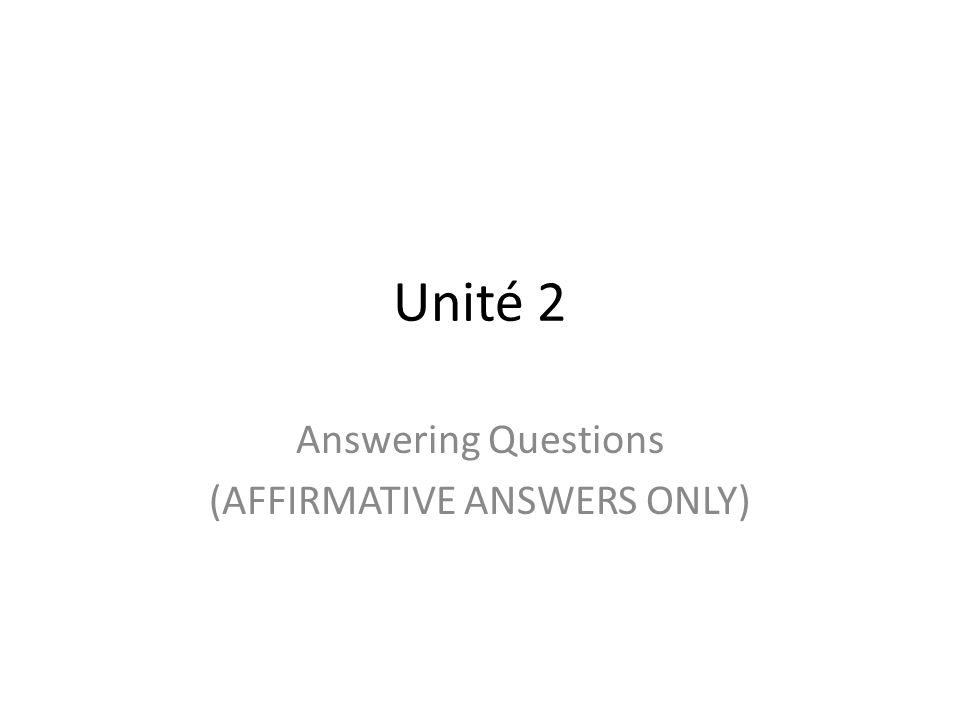 Answering Questions (AFFIRMATIVE ANSWERS ONLY)