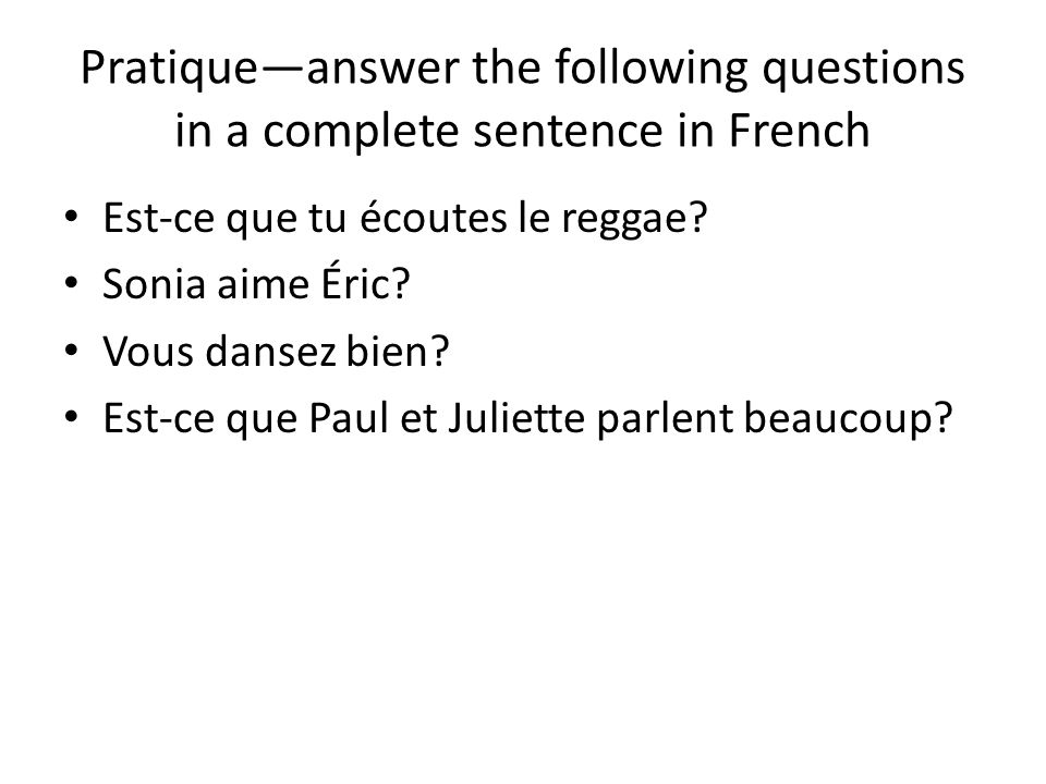 Pratique—answer the following questions in a complete sentence in French