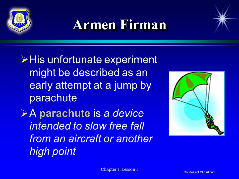 Armen Firman His unfortunate experiment might be described as an early attempt at a jump by parachute.