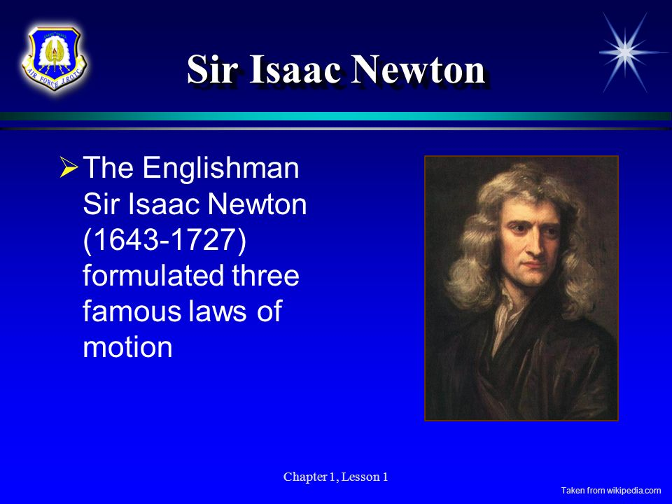 Sir Isaac Newton The Englishman Sir Isaac Newton (1643-1727) formulated three famous laws of motion.