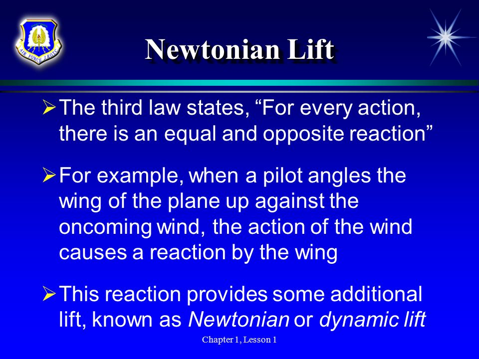 Newtonian Lift The third law states, For every action, there is an equal and opposite reaction