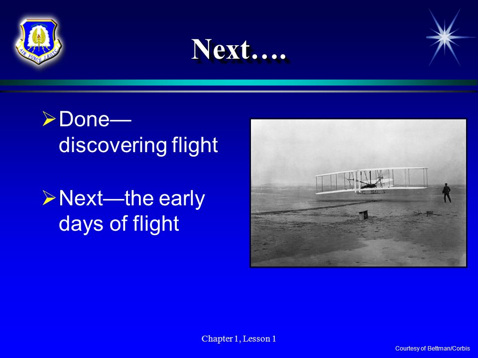 Next…. Done—discovering flight Next—the early days of flight
