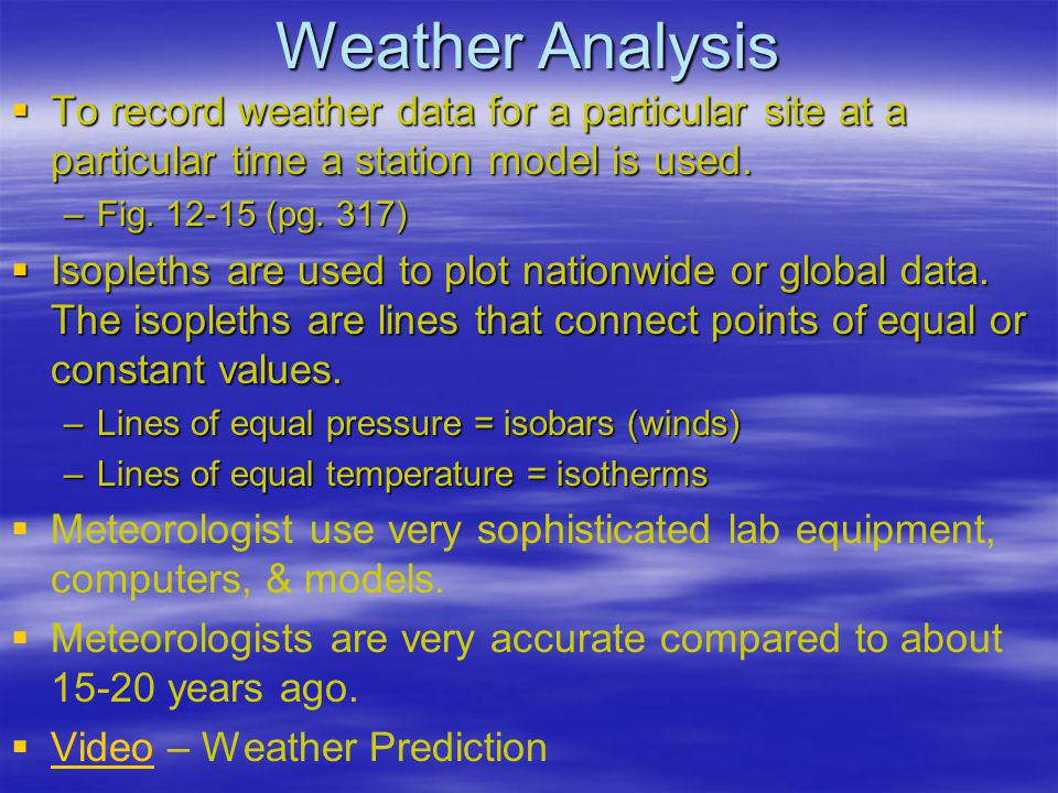 Weather Analysis To record weather data for a particular site at a particular time a station model is used.