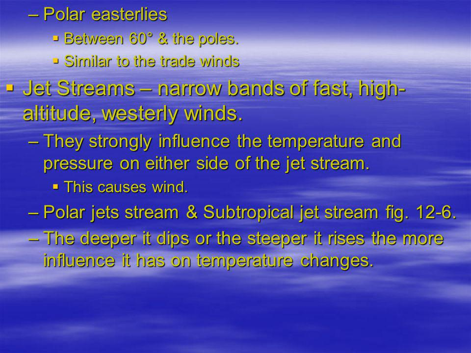 Jet Streams – narrow bands of fast, high-altitude, westerly winds.