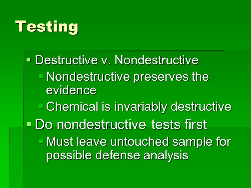 Testing Do nondestructive tests first Destructive v. Nondestructive