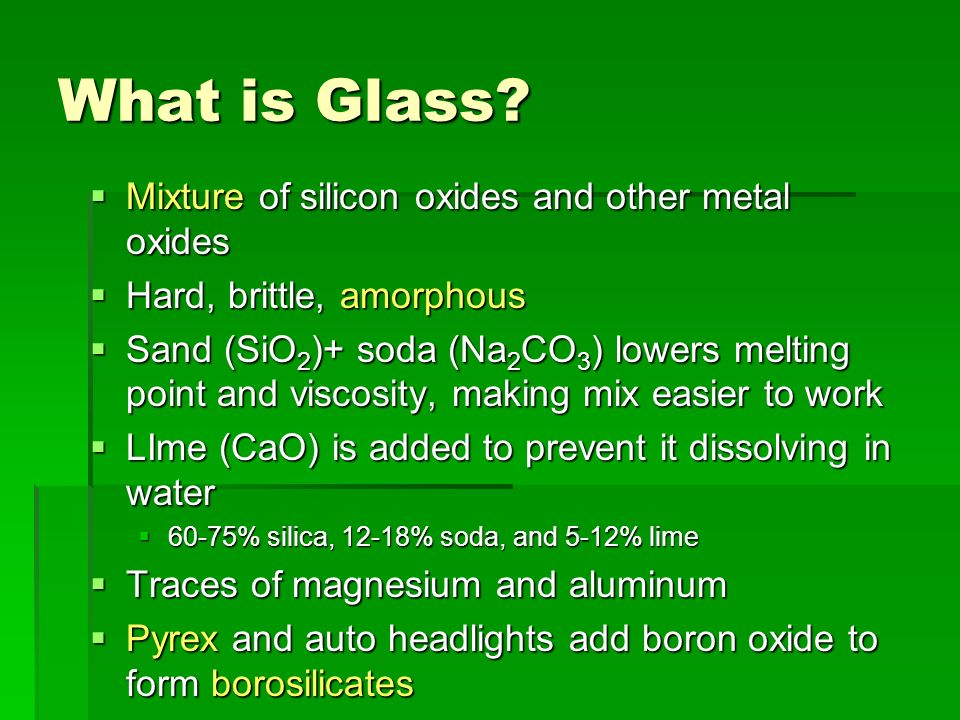 What is Glass Mixture of silicon oxides and other metal oxides