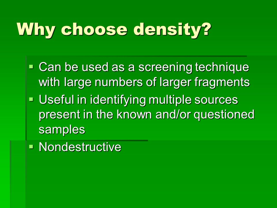 Why choose density Can be used as a screening technique with large numbers of larger fragments.