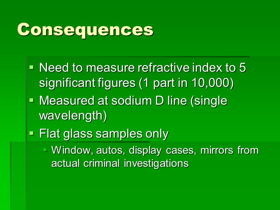 Consequences Need to measure refractive index to 5 significant figures (1 part in 10,000) Measured at sodium D line (single wavelength)