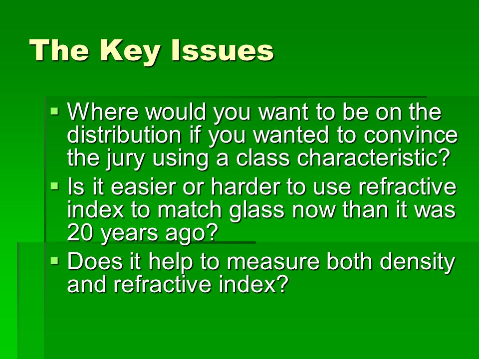 The Key Issues Where would you want to be on the distribution if you wanted to convince the jury using a class characteristic