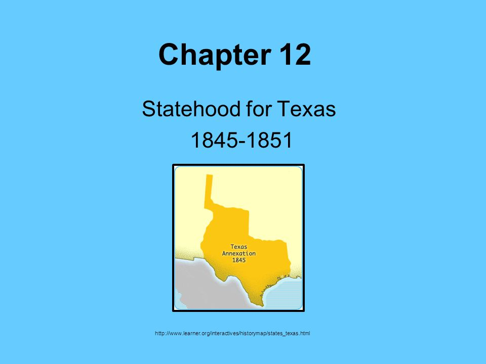 Chapter 12 Statehood for Texas 1845-1851