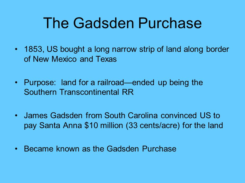 The Gadsden Purchase 1853, US bought a long narrow strip of land along border of New Mexico and Texas.