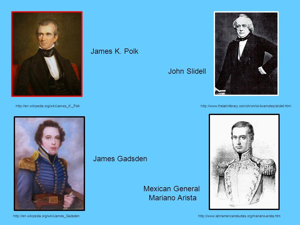 James K. Polk John Slidell James Gadsden Mexican General