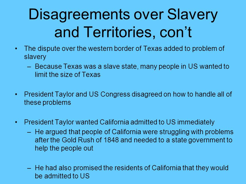 Disagreements over Slavery and Territories, con't