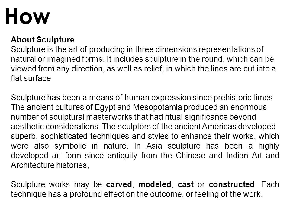 How About Sculpture. Sculpture is the art of producing in three dimensions representations of.