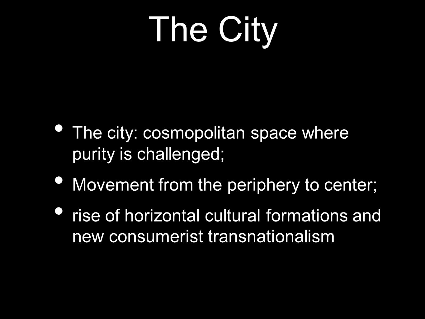 The City The city: cosmopolitan space where purity is challenged;