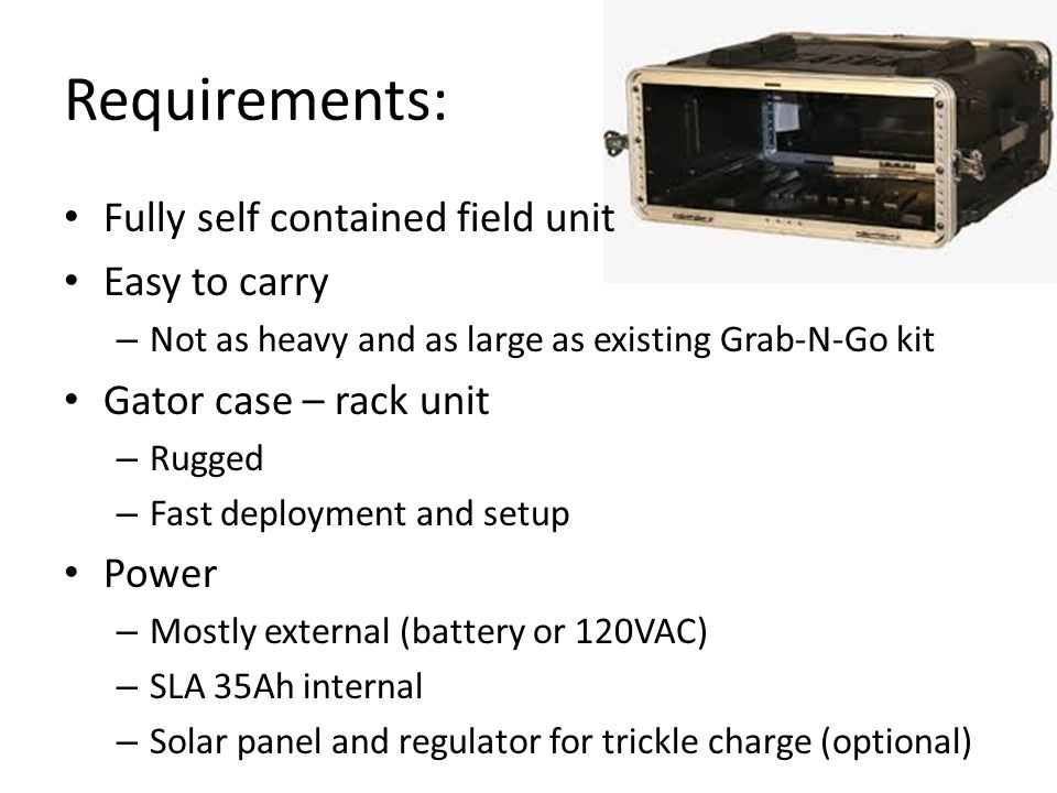 Requirements: Fully self contained field unit Easy to carry