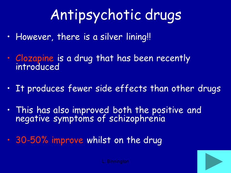 Antipsychotic drugs However, there is a silver lining!!