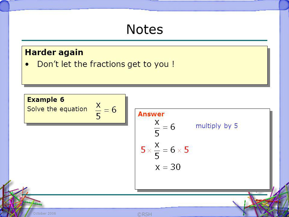 Notes Harder again Don't let the fractions get to you ! Example 6