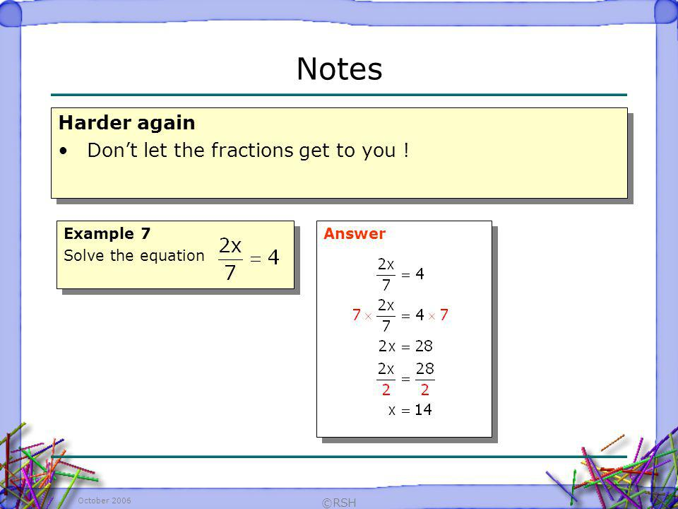 Notes Harder again Don't let the fractions get to you ! Example 7
