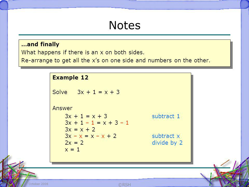 Notes …and finally What happens if there is an x on both sides.