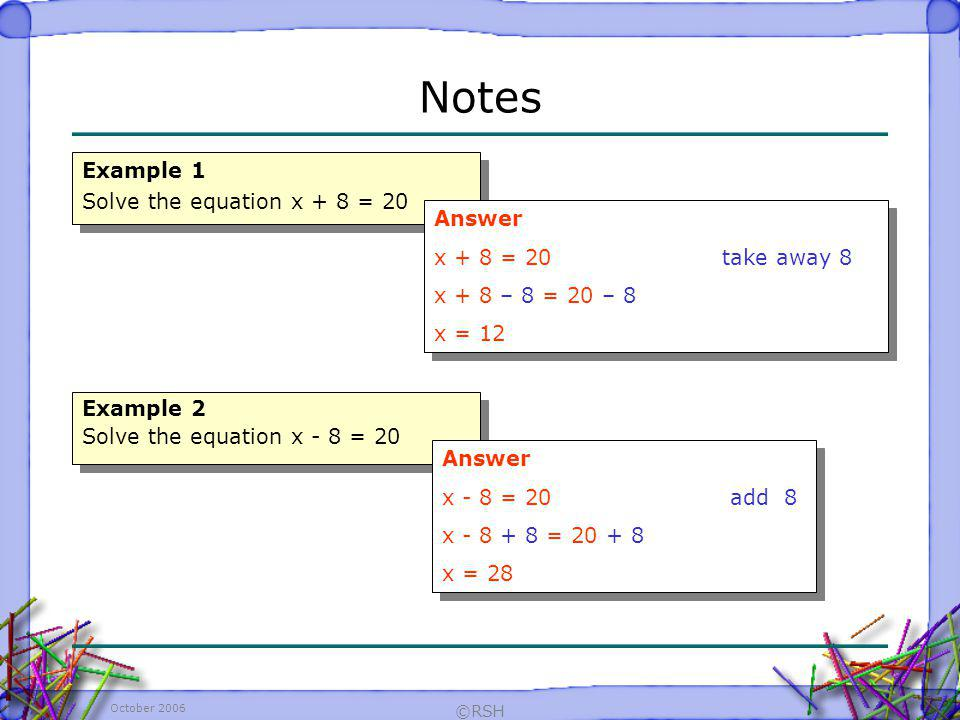 Notes Example 1 Solve the equation x + 8 = 20 Answer