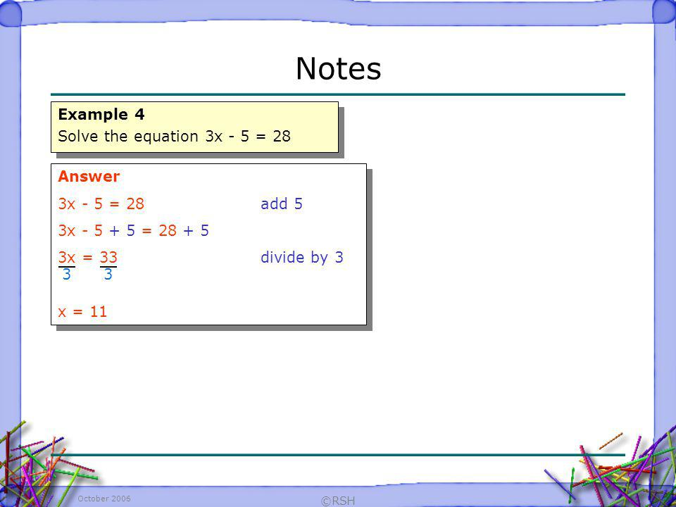 Notes Example 4 Solve the equation 3x - 5 = 28 Answer
