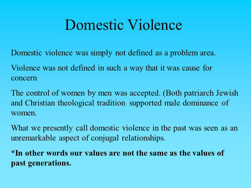 Domestic Violence Domestic violence was simply not defined as a problem area. Violence was not defined in such a way that it was cause for concern.