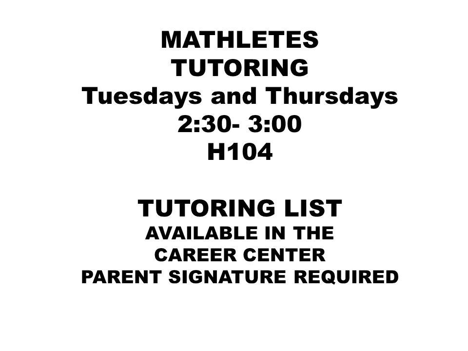 Tuesdays and Thursdays 2:30- 3:00 H104 TUTORING LIST