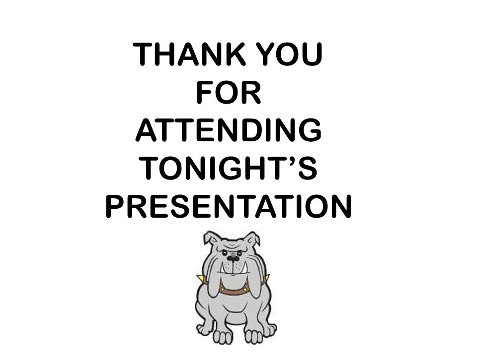 THANK YOU FOR ATTENDING TONIGHT'S PRESENTATION