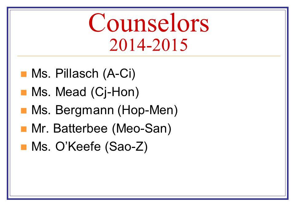 Counselors 2014-2015 Ms. Pillasch (A-Ci) Ms. Mead (Cj-Hon)