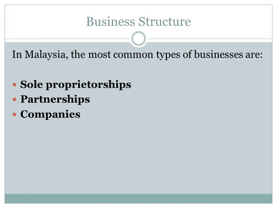 Business Structure In Malaysia, the most common types of businesses are: Sole proprietorships. Partnerships.