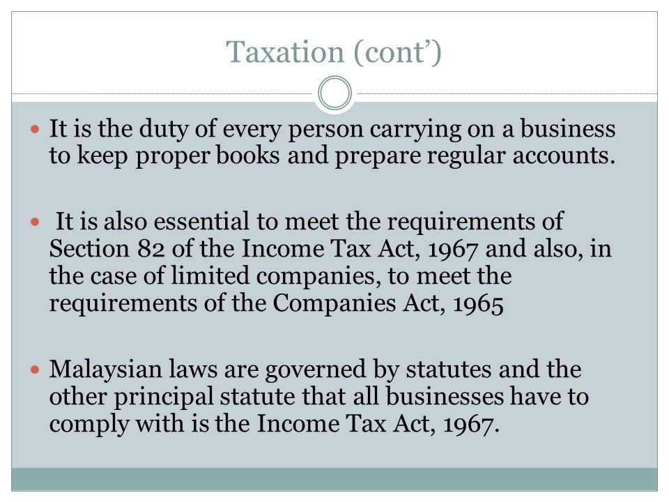 Taxation (cont') It is the duty of every person carrying on a business to keep proper books and prepare regular accounts.