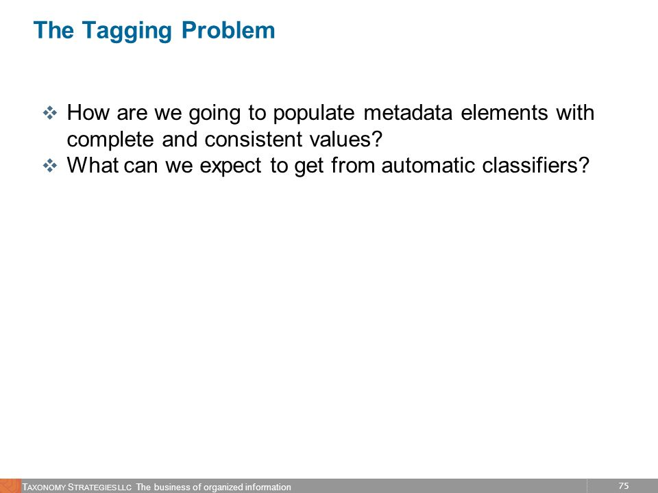 The Tagging Problem How are we going to populate metadata elements with complete and consistent values