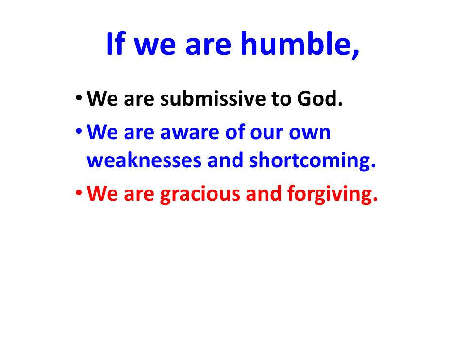 If we are humble, We are submissive to God.
