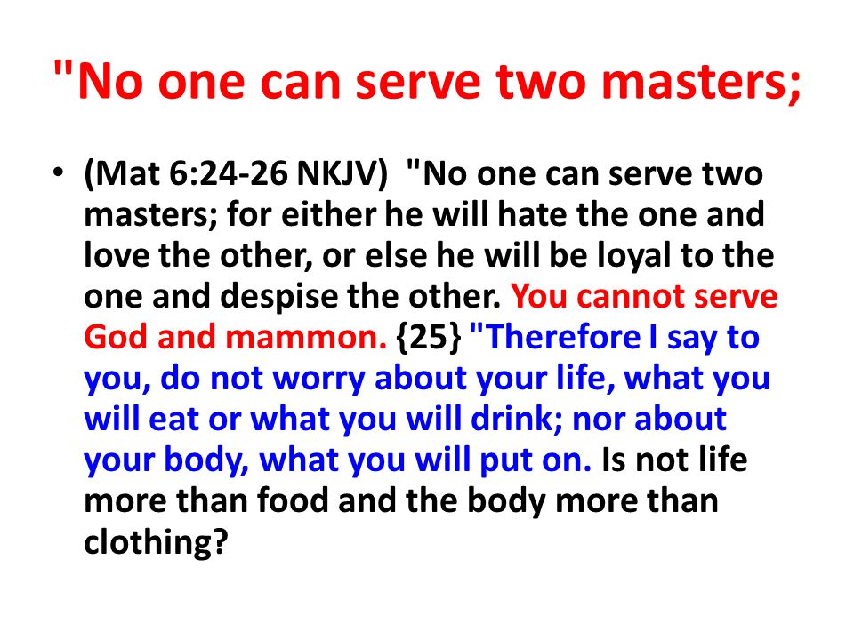 No one can serve two masters;