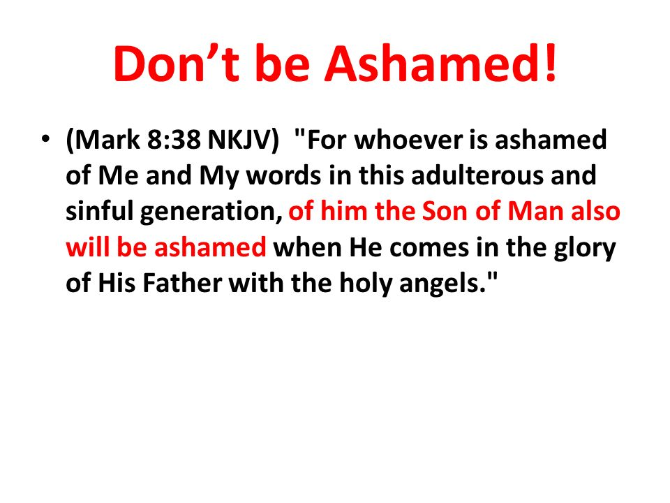 Don't be Ashamed!